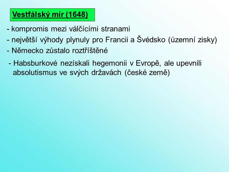 Vestfálský mír (1648) - kompromis mezi válčícími stranami. největší výhody plynuly pro Francii a Švédsko (územní zisky)