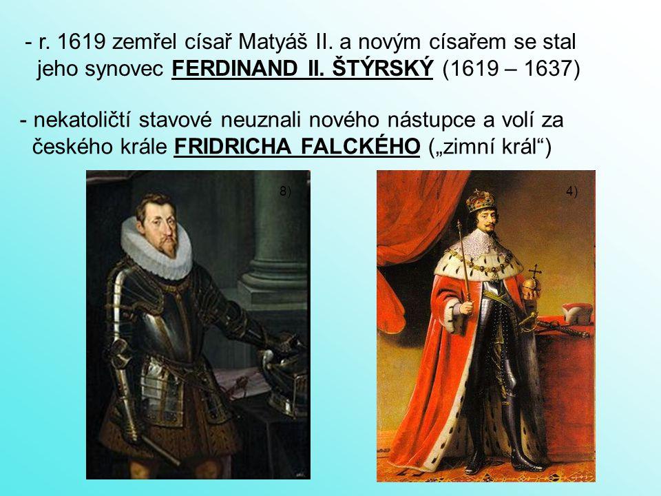 r. 1619 zemřel císař Matyáš II. a novým císařem se stal