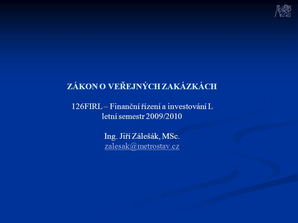 ZÁKON O VEŘEJNÝCH ZAKÁZKÁCH 126FIRL – Finanční řízení a investování L letní semestr 2009/2010 Ing.