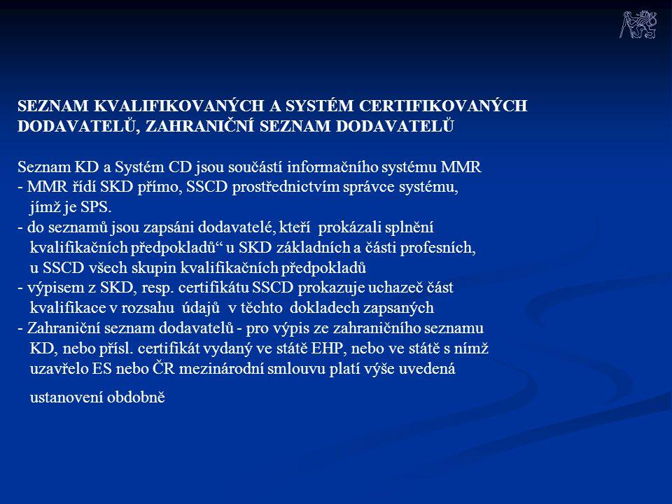SEZNAM KVALIFIKOVANÝCH A SYSTÉM CERTIFIKOVANÝCH DODAVATELŮ, ZAHRANIČNÍ SEZNAM DODAVATELŮ Seznam KD a Systém CD jsou součástí informačního systému MMR - MMR řídí SKD přímo, SSCD prostřednictvím správce systému, jímž je SPS.