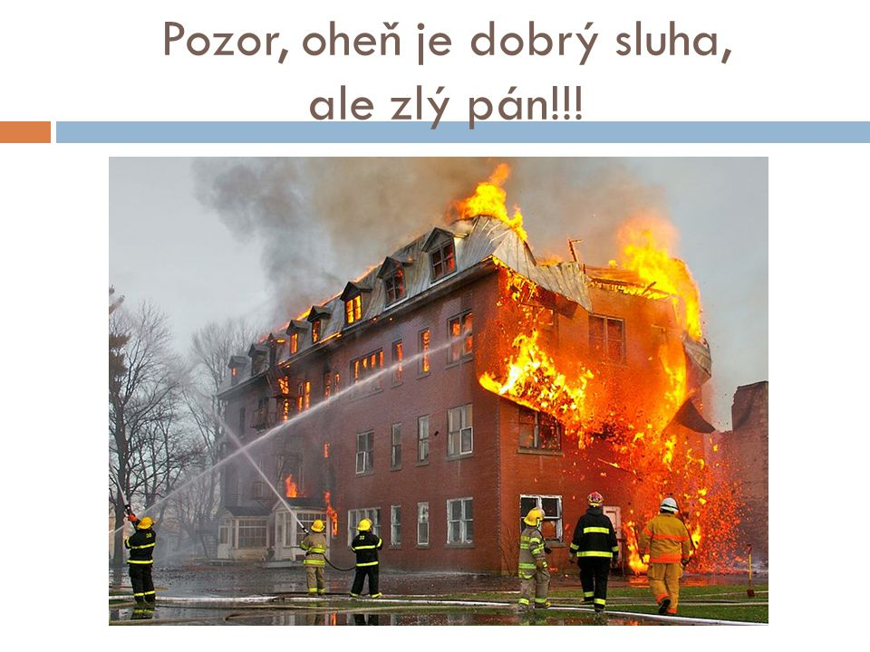 Pozor, oheň je dobrý sluha, ale zlý pán!!!