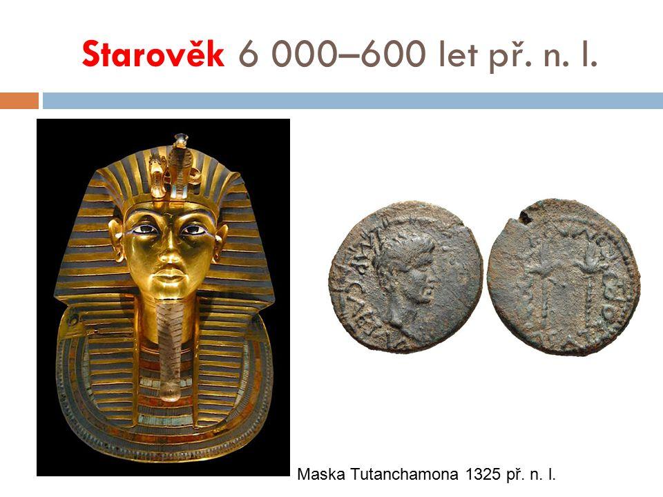 Starověk 6 000–600 let př. n. l. Maska Tutanchamona 1325 př. n. l.