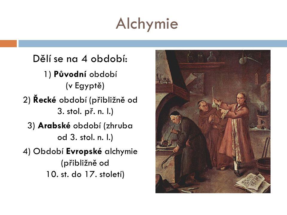 Alchymie Dělí se na 4 období: 1) Původní období (v Egyptě)