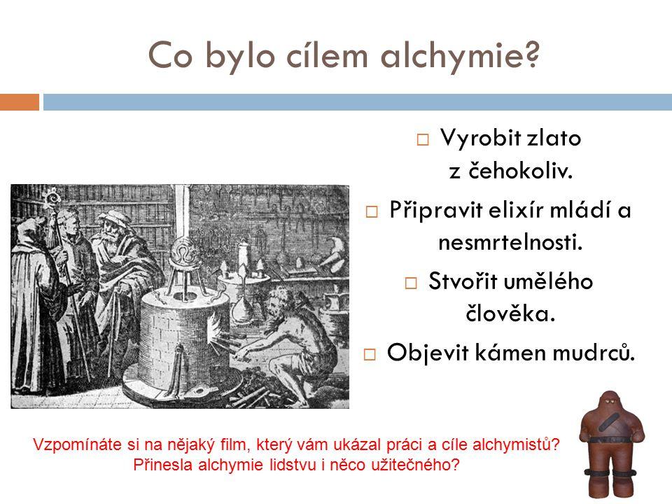 Co bylo cílem alchymie Vyrobit zlato z čehokoliv.
