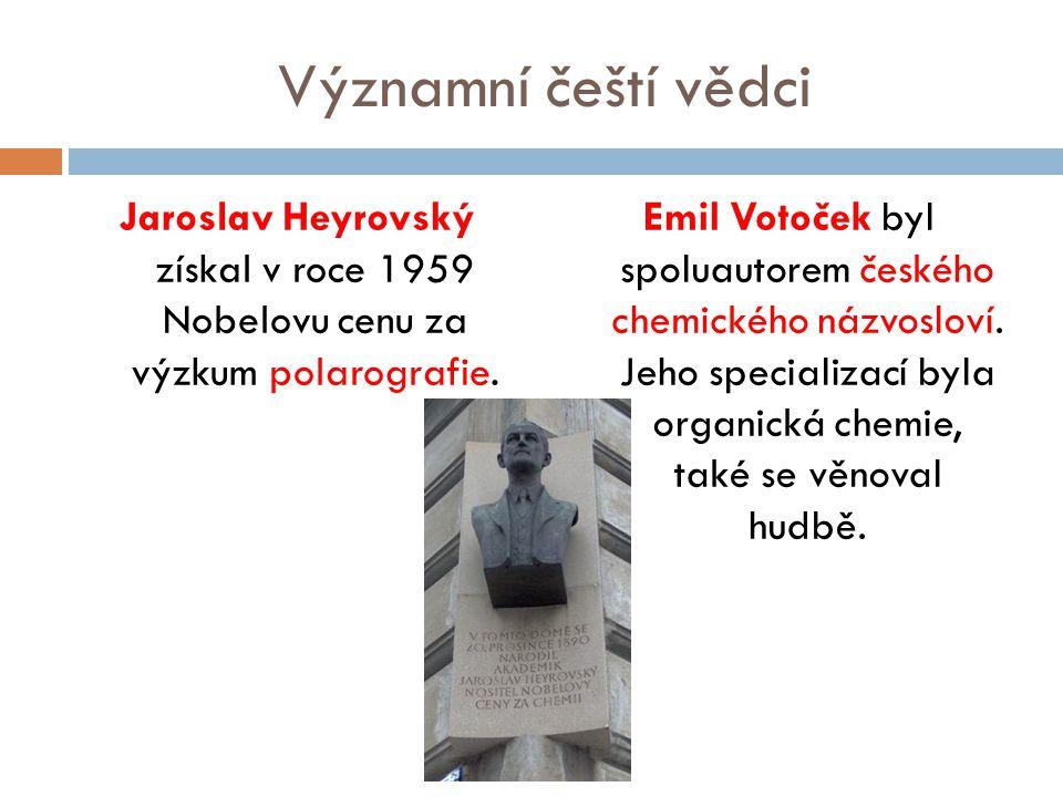 Významní čeští vědci Jaroslav Heyrovský získal v roce 1959 Nobelovu cenu za výzkum polarografie.
