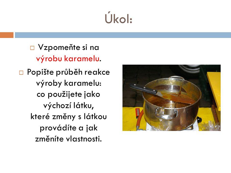 Vzpomeňte si na výrobu karamelu.