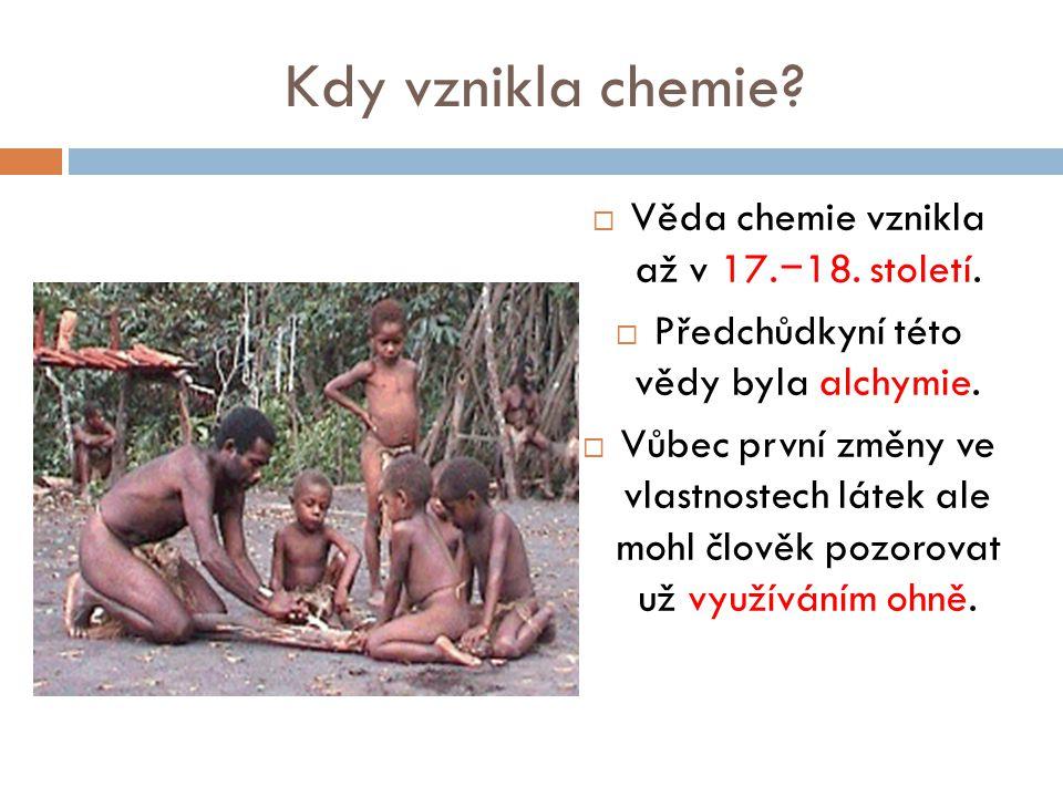 Kdy vznikla chemie Věda chemie vznikla až v 17.−18. století.