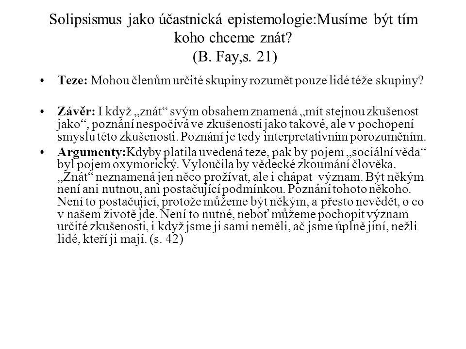 Solipsismus jako účastnická epistemologie:Musíme být tím koho chceme znát (B. Fay,s. 21)