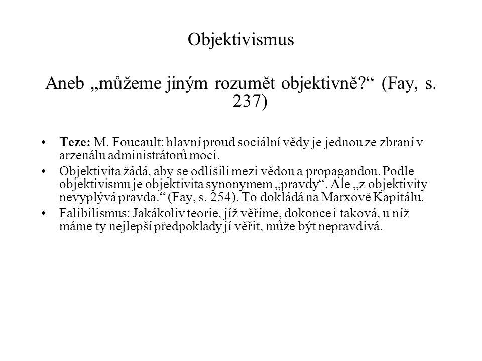 """Aneb """"můžeme jiným rozumět objektivně (Fay, s. 237)"""