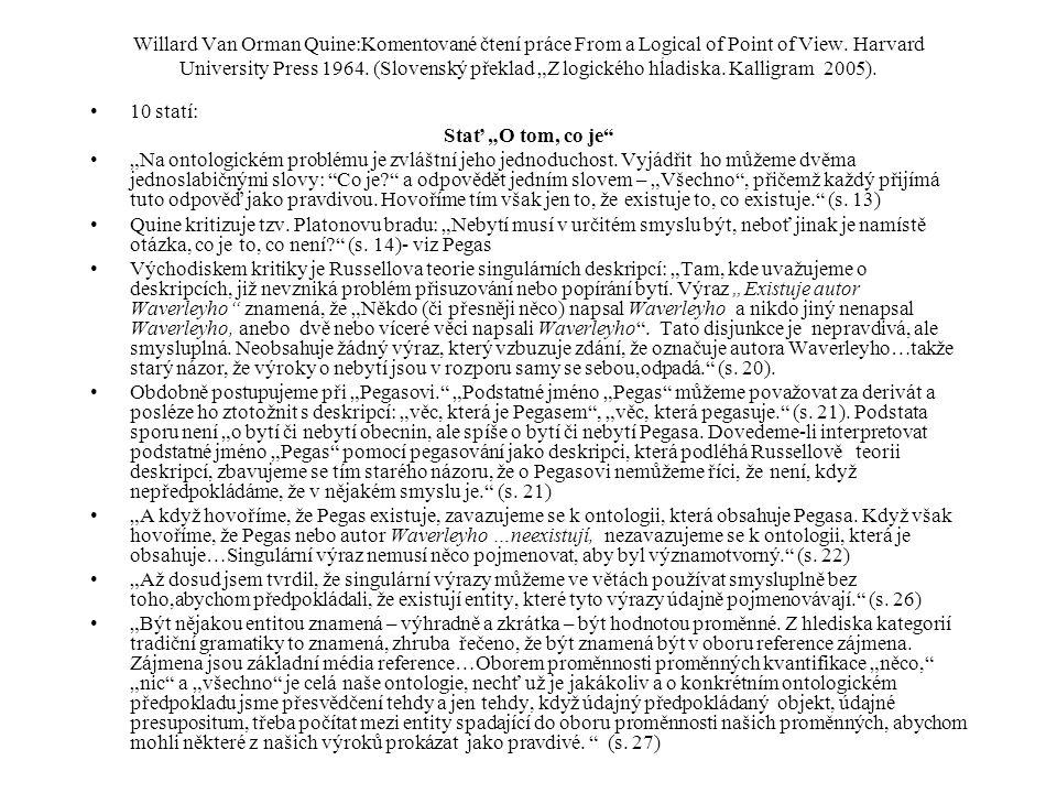 """Willard Van Orman Quine:Komentované čtení práce From a Logical of Point of View. Harvard University Press 1964. (Slovenský překlad """"Z logického hĺadiska. Kalligram 2005)."""