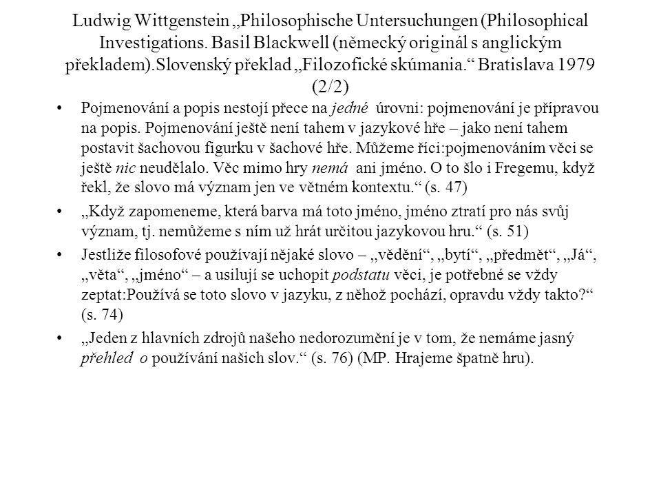 """Ludwig Wittgenstein """"Philosophische Untersuchungen (Philosophical Investigations. Basil Blackwell (německý originál s anglickým překladem).Slovenský překlad """"Filozofické skúmania. Bratislava 1979 (2/2)"""
