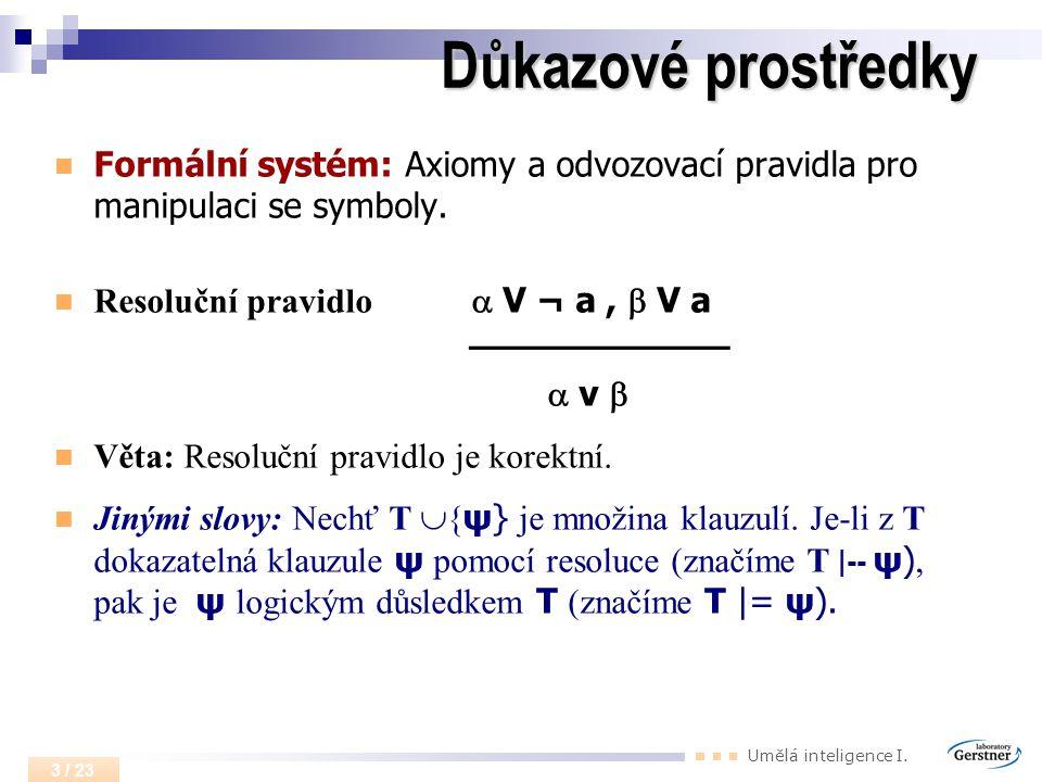 Důkazové prostředky Formální systém: Axiomy a odvozovací pravidla pro manipulaci se symboly. Resoluční pravidlo  V ¬ a ,  V a.