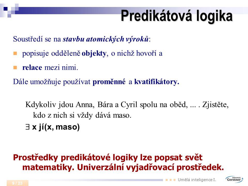 Predikátová logika Soustředí se na stavbu atomických výroků: popisuje odděleně objekty, o nichž hovoří a.