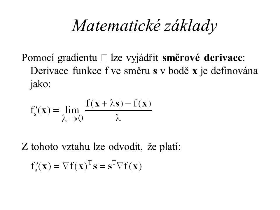 Matematické základy Pomocí gradientu Ñ lze vyjádřit směrové derivace: Derivace funkce f ve směru s v bodě x je definována jako:
