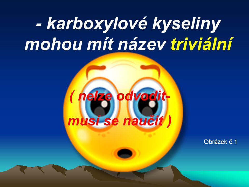 - karboxylové kyseliny mohou mít název triviální