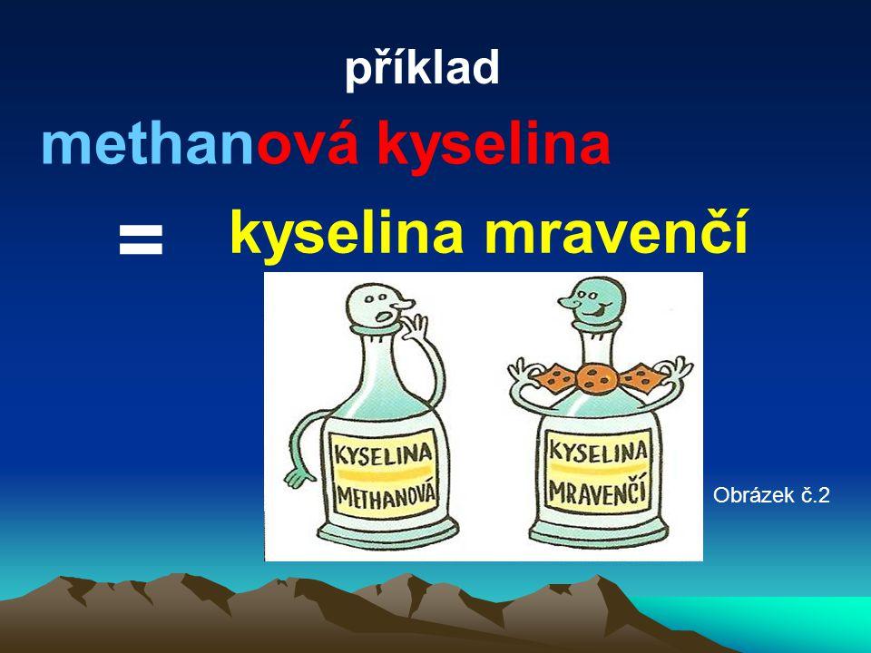 příklad methanová kyselina = kyselina mravenčí Obrázek č.2