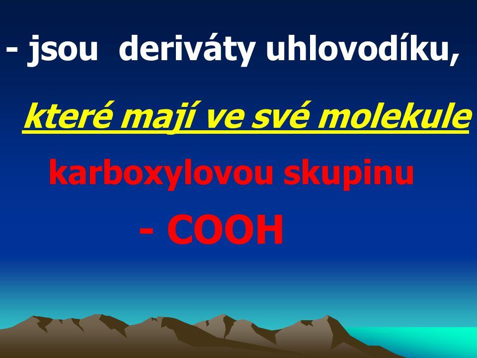 - jsou deriváty uhlovodíku,