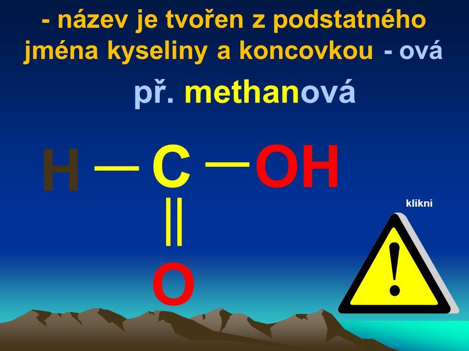 - název je tvořen z podstatného jména kyseliny a koncovkou - ová