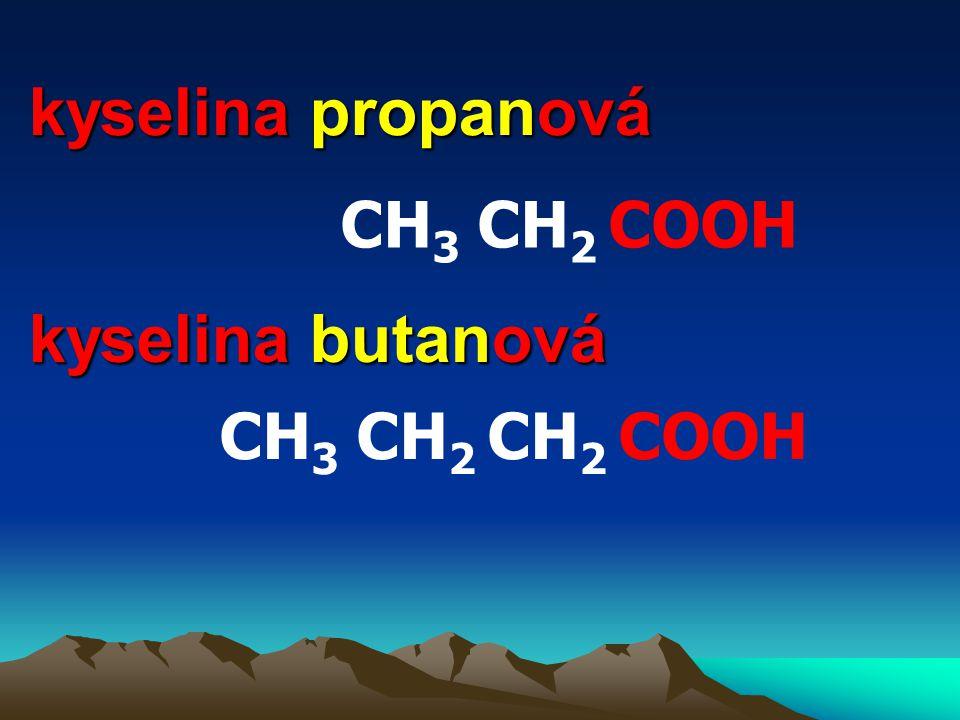 kyselina propanová CH3 CH2 COOH kyselina butanová CH3 CH2 CH2 COOH