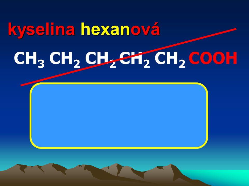 kyselina hexanová CH3 CH2 CH2 CH2 CH2 COOH CH3 (CH2 )4 COOH