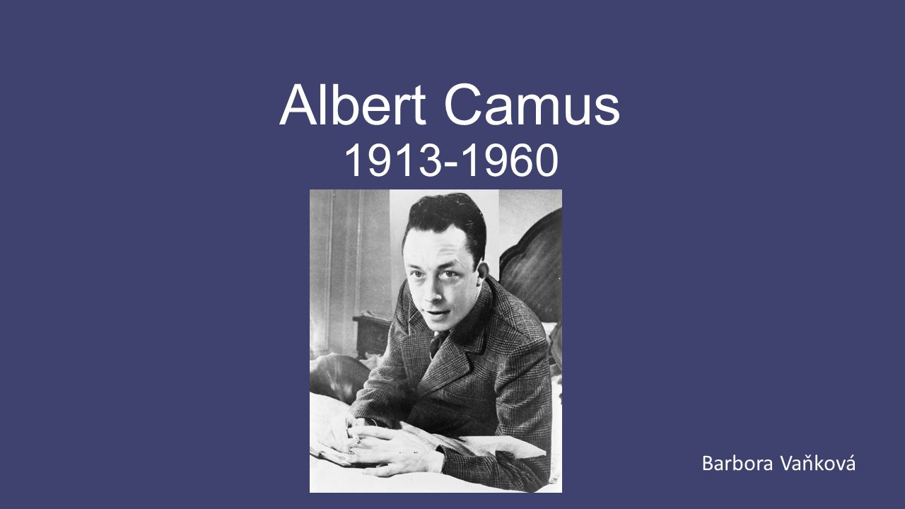 Albert Camus 1913-1960 Barbora Vaňková