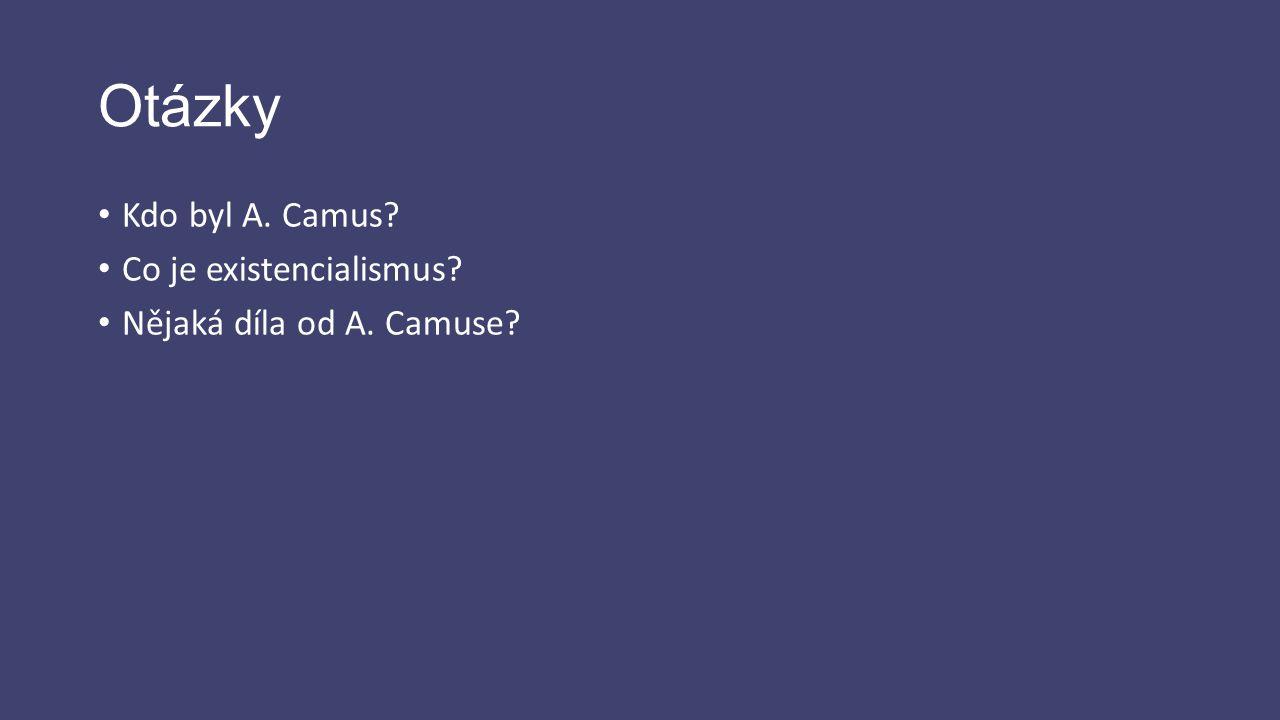 Otázky Kdo byl A. Camus Co je existencialismus