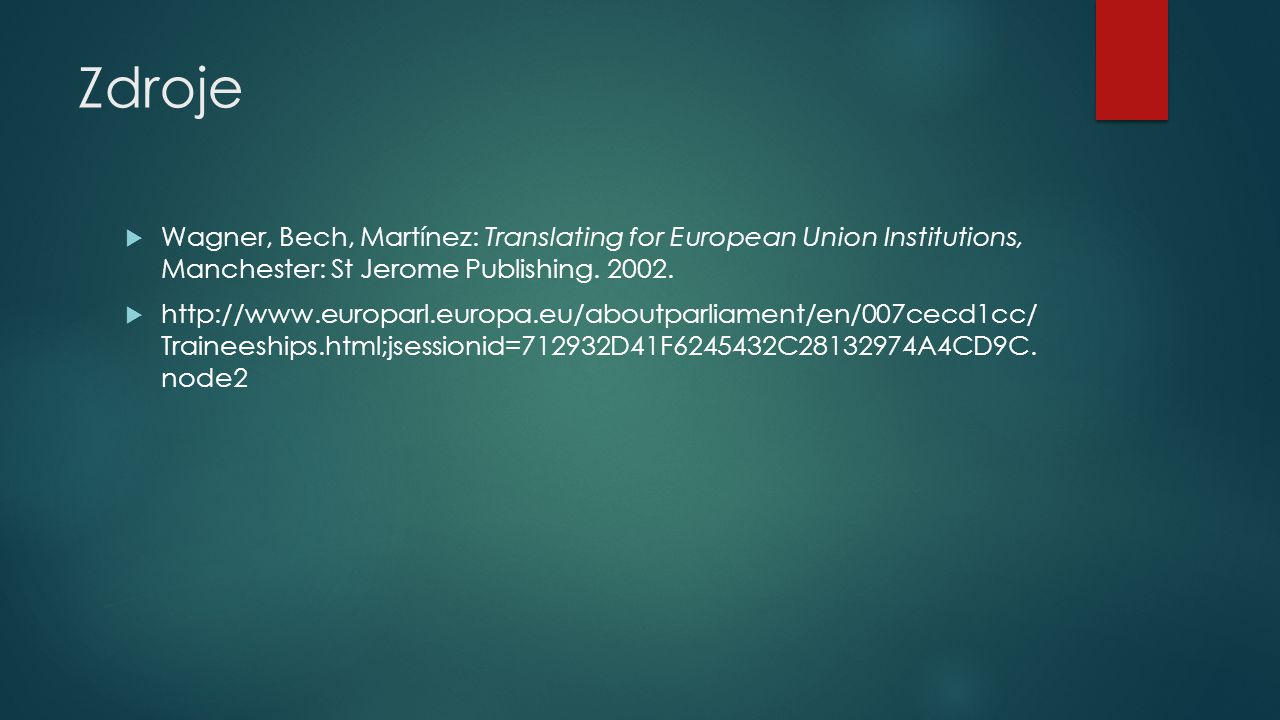 Zdroje Wagner, Bech, Martínez: Translating for European Union Institutions, Manchester: St Jerome Publishing. 2002.