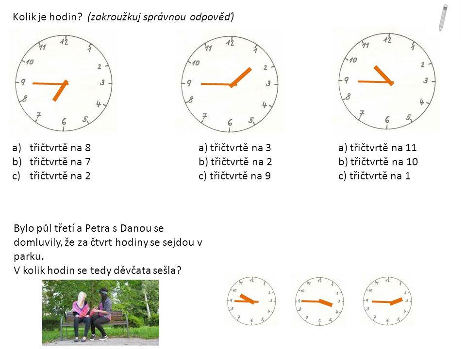Kolik je hodin (zakroužkuj správnou odpověď)