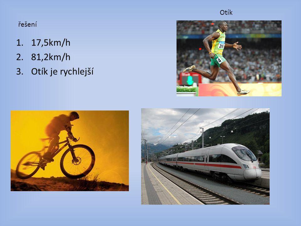 Otík řešení 17,5km/h 81,2km/h Otík je rychlejší