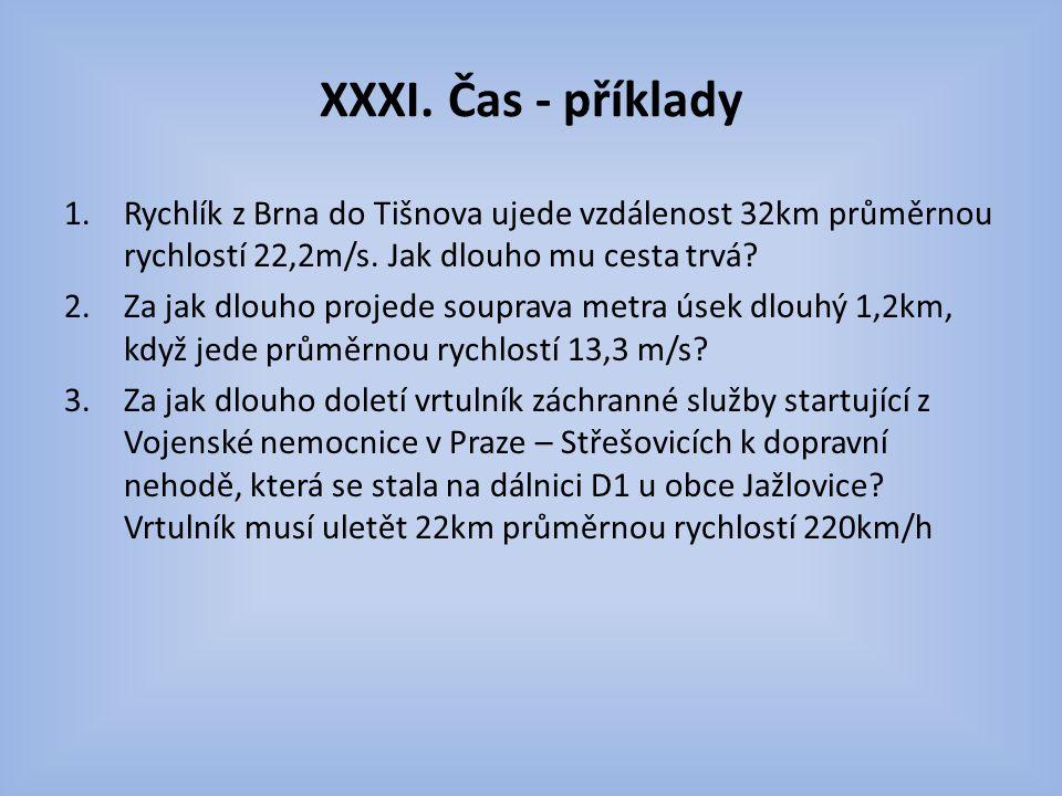 XXXI. Čas - příklady Rychlík z Brna do Tišnova ujede vzdálenost 32km průměrnou rychlostí 22,2m/s. Jak dlouho mu cesta trvá