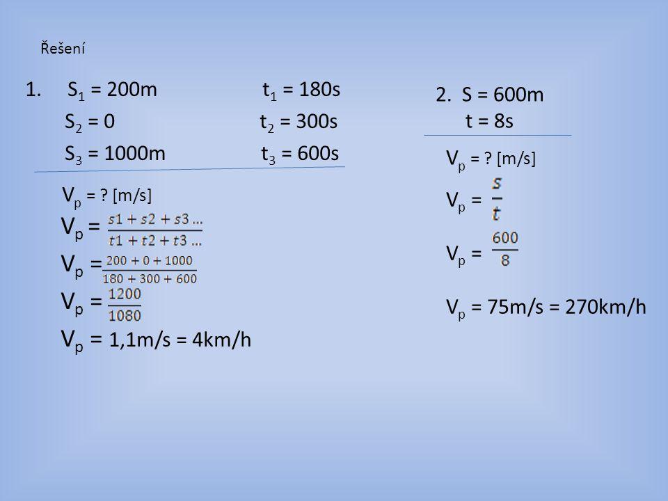 Vp = Vp = 1,1m/s = 4km/h S1 = 200m t1 = 180s 2. S = 600m t = 8s