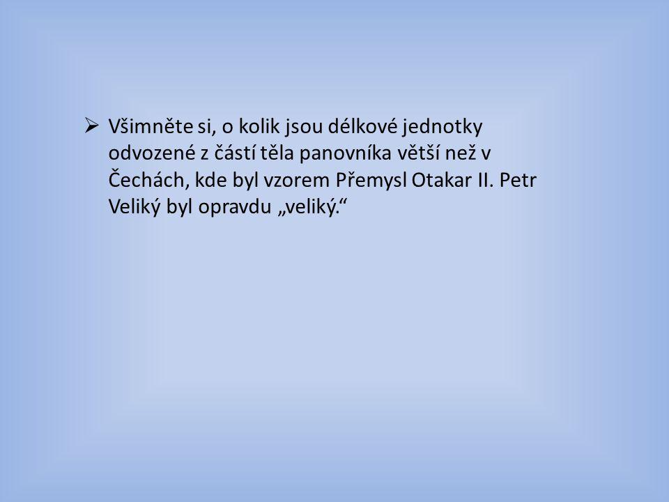 Všimněte si, o kolik jsou délkové jednotky odvozené z částí těla panovníka větší než v Čechách, kde byl vzorem Přemysl Otakar II.