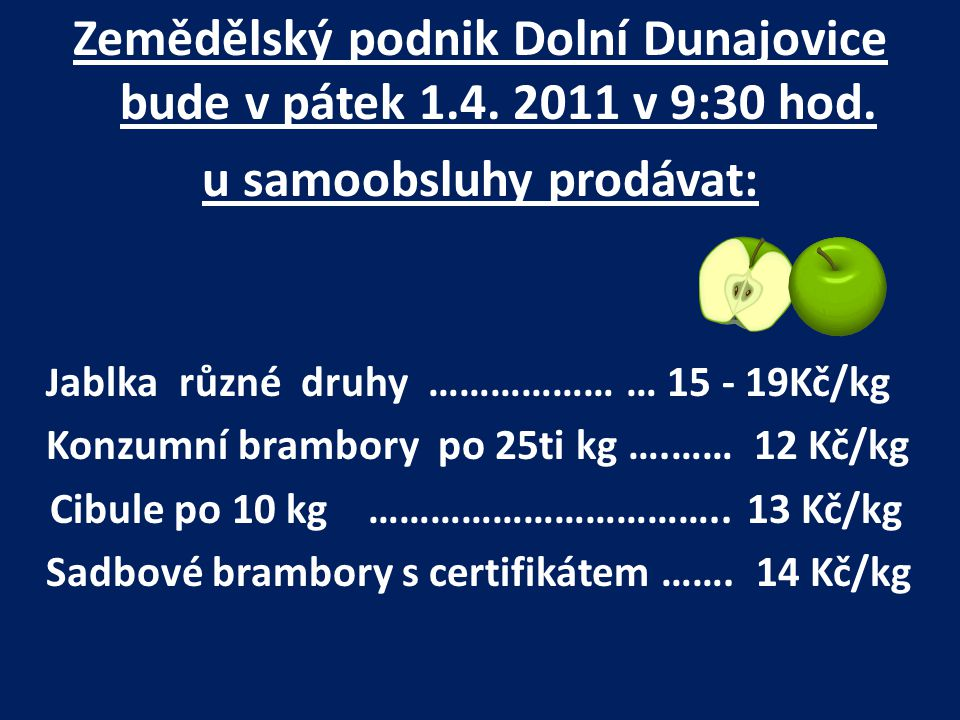 Zemědělský podnik Dolní Dunajovice bude v pátek 1.4. 2011 v 9:30 hod.