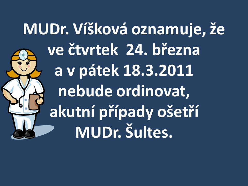 MUDr. Víšková oznamuje, že ve čtvrtek 24. března a v pátek 18. 3