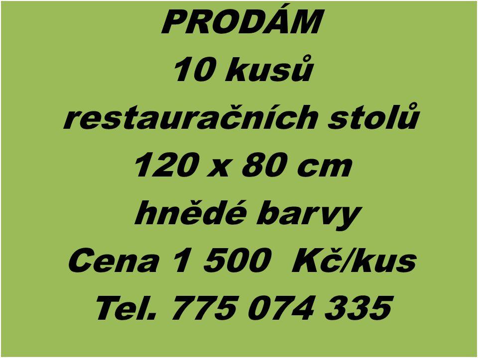 PRODÁM 10 kusů restauračních stolů 120 x 80 cm hnědé barvy Cena 1 500 Kč/kus Tel. 775 074 335