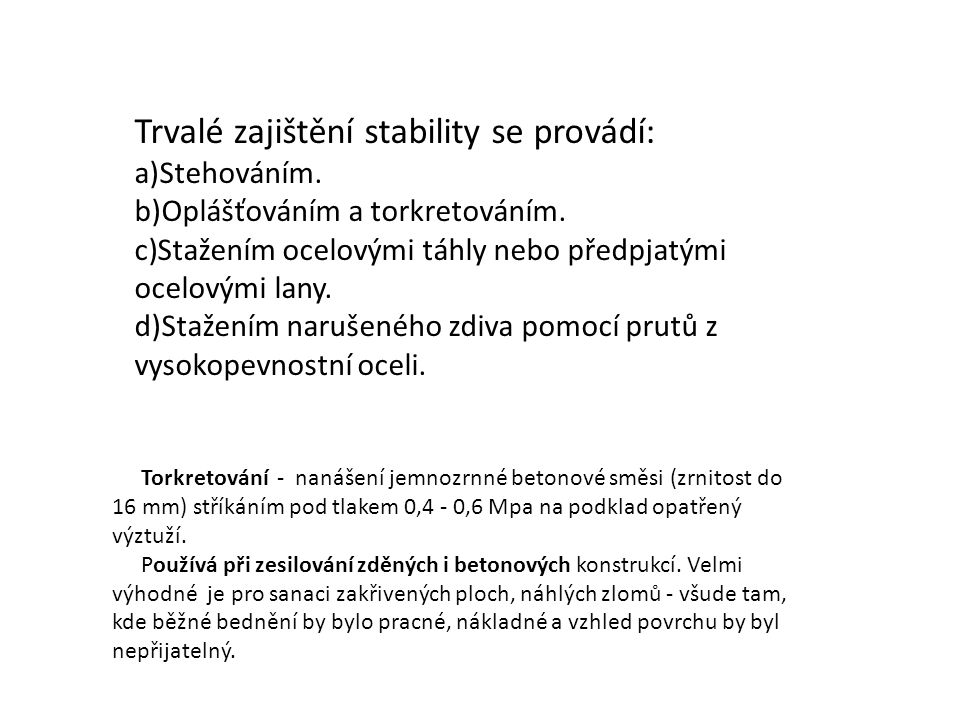 Trvalé zajištění stability se provádí: