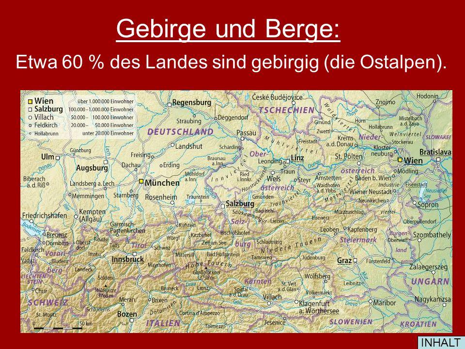 Gebirge und Berge: Etwa 60 % des Landes sind gebirgig (die Ostalpen).