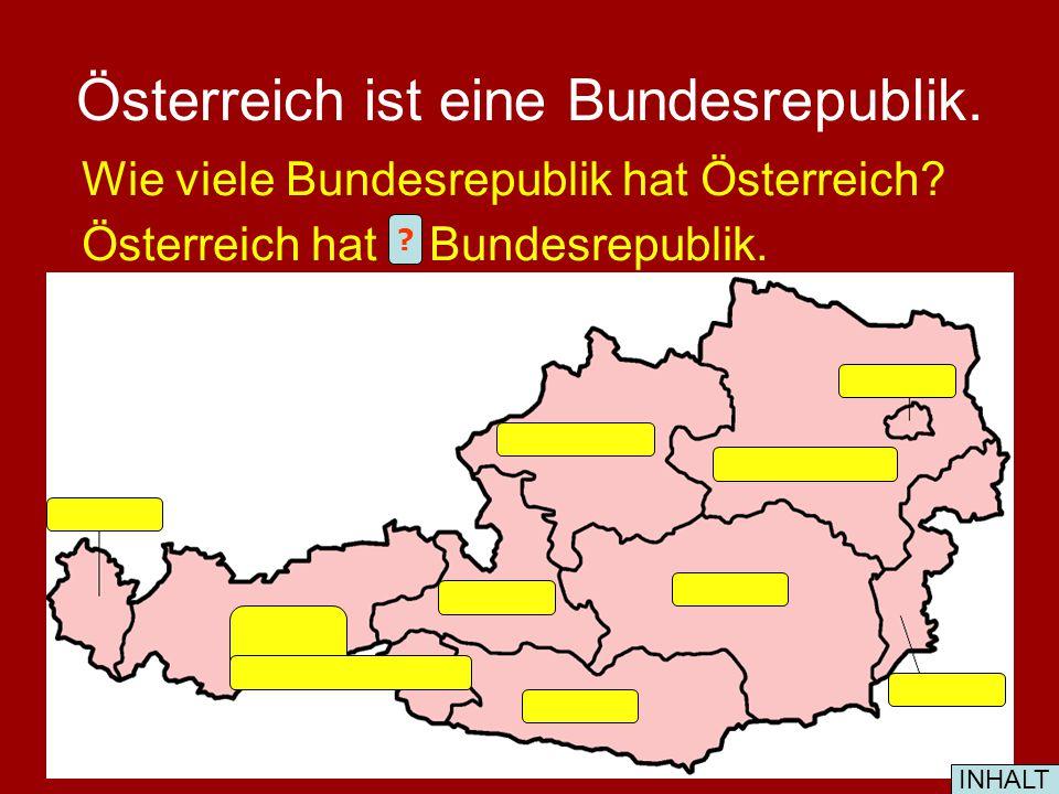 Österreich ist eine Bundesrepublik.