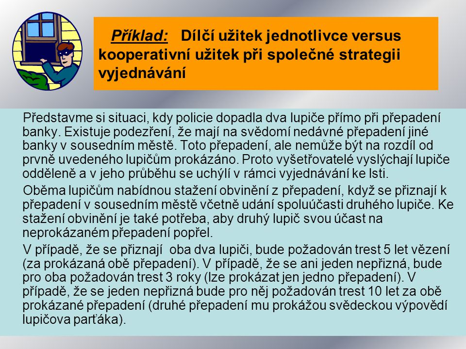 Příklad: Dílčí užitek jednotlivce versus kooperativní užitek při společné strategii vyjednávání