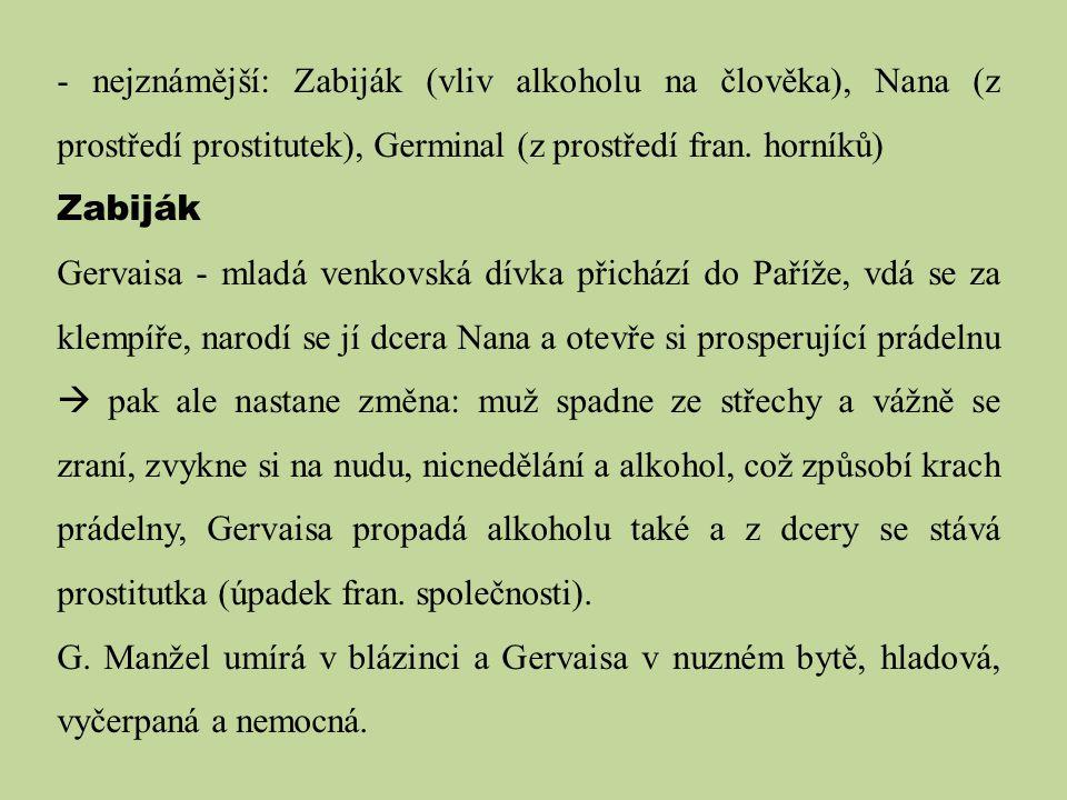 - nejznámější: Zabiják (vliv alkoholu na člověka), Nana (z prostředí prostitutek), Germinal (z prostředí fran. horníků)