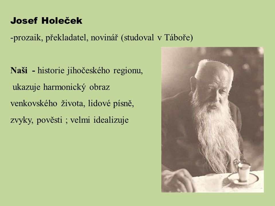 Josef Holeček prozaik, překladatel, novinář (studoval v Táboře) Naši - historie jihočeského regionu,
