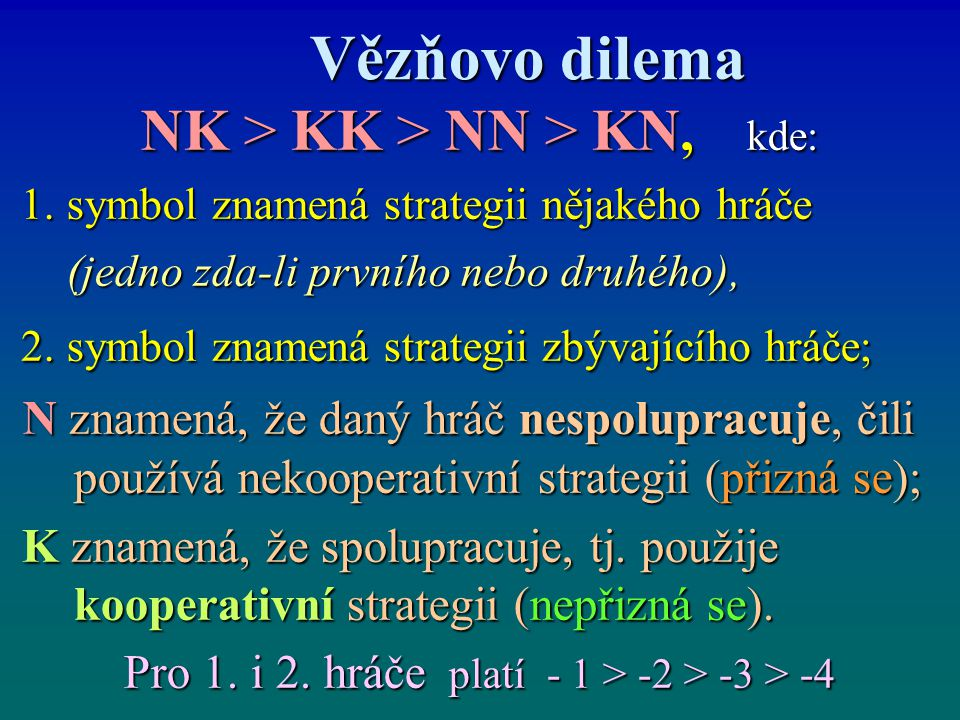 Vězňovo dilema NK > KK > NN > KN, kde: