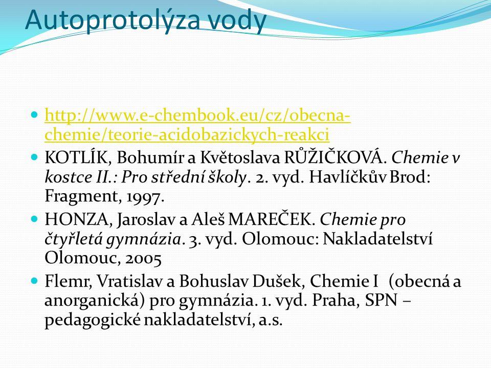 Autoprotolýza vody http://www.e-chembook.eu/cz/obecna-chemie/teorie-acidobazickych-reakci.
