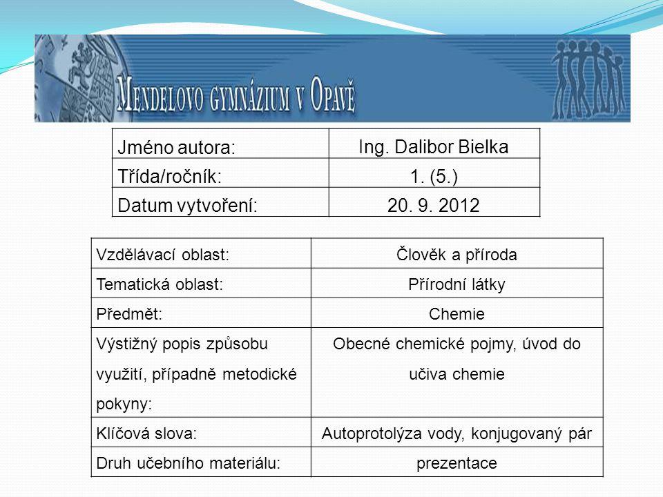 Jméno autora: Ing. Dalibor Bielka Třída/ročník: 1. (5.)