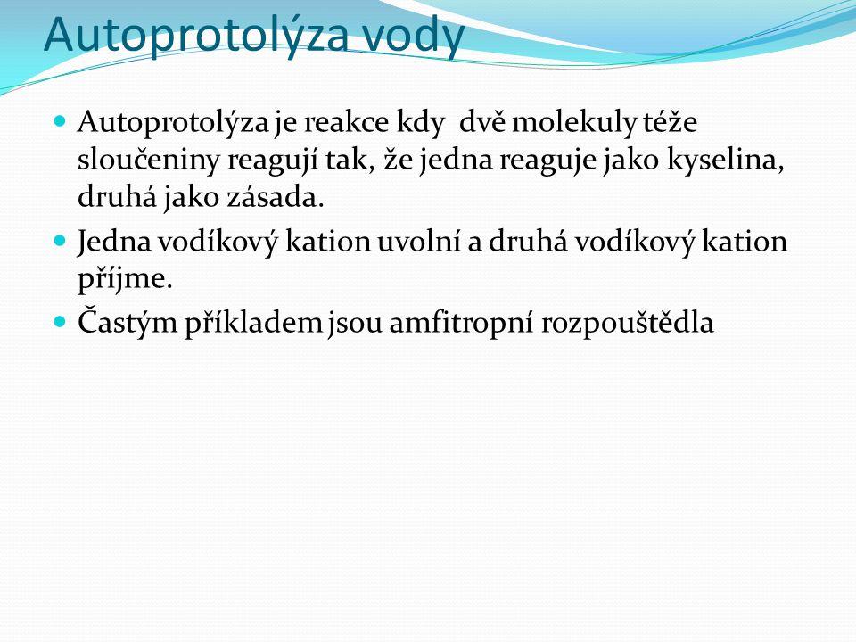 Autoprotolýza vody Autoprotolýza je reakce kdy dvě molekuly téže sloučeniny reagují tak, že jedna reaguje jako kyselina, druhá jako zásada.