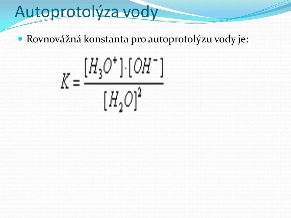 Autoprotolýza vody Rovnovážná konstanta pro autoprotolýzu vody je: