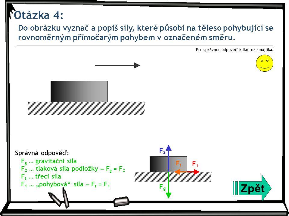Otázka 4: Do obrázku vyznač a popiš síly, které působí na těleso pohybující se rovnoměrným přímočarým pohybem v označeném směru.