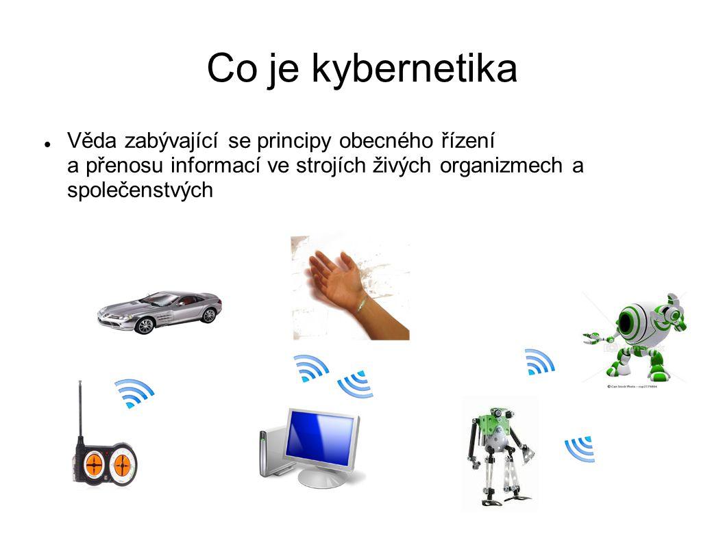 Co je kybernetika Věda zabývající se principy obecného řízení a přenosu informací ve strojích živých organizmech a společenstvých.