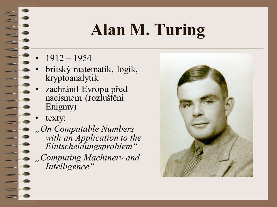 Alan M. Turing 1912 – 1954 britský matematik, logik, kryptoanalytik