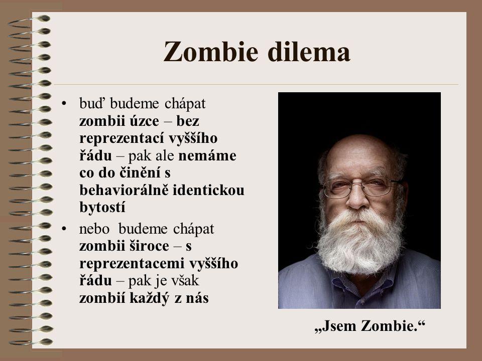 Zombie dilema buď budeme chápat zombii úzce – bez reprezentací vyššího řádu – pak ale nemáme co do činění s behaviorálně identickou bytostí.